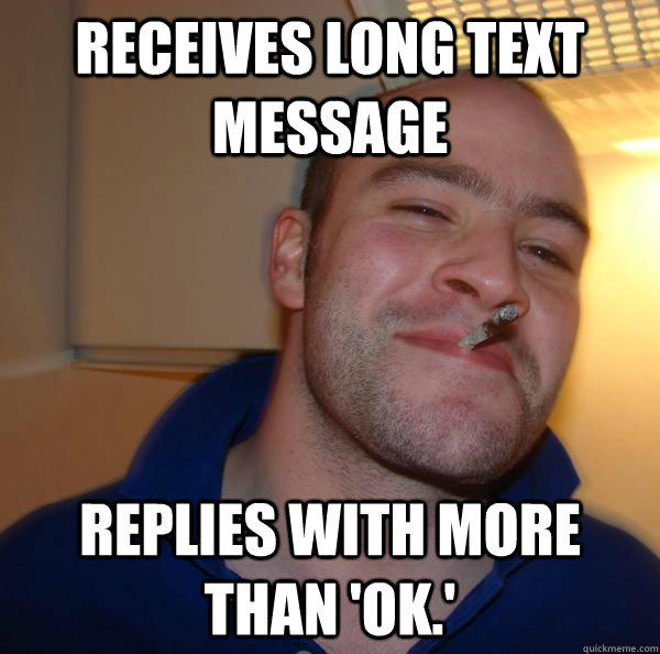 receives long text message Replies with more than 'ok.' - receives long text message Replies with more than 'ok.'  Good Guy Greg