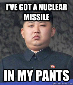 i've got a nuclear missile in my pants