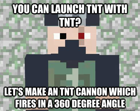 You can launch tnt with tnt? Let's make an tnt cannon which fires in a 360 degree angle