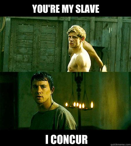 38fbc4ea7bea574e55705115866fcc3bac108398fb8453e8fac355e43ea627aa you're my slave i concur bad bromance quickmeme