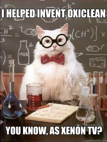 I helped invent OxiClean You know, as Xenon TV? - I helped invent OxiClean You know, as Xenon TV?  Chemistry Cat