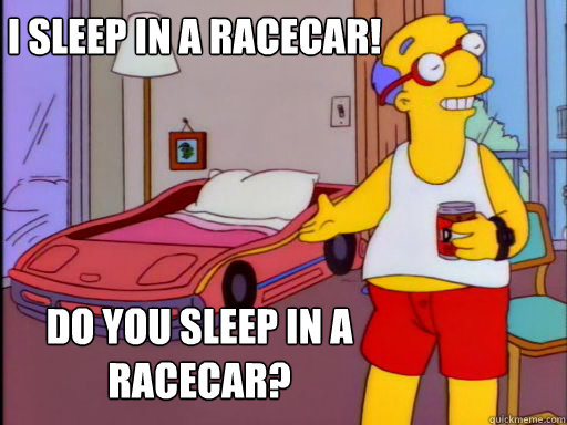 I sleep in a racecar! Do you sleep in a Racecar? - I sleep in a racecar! Do you sleep in a Racecar?  Misc