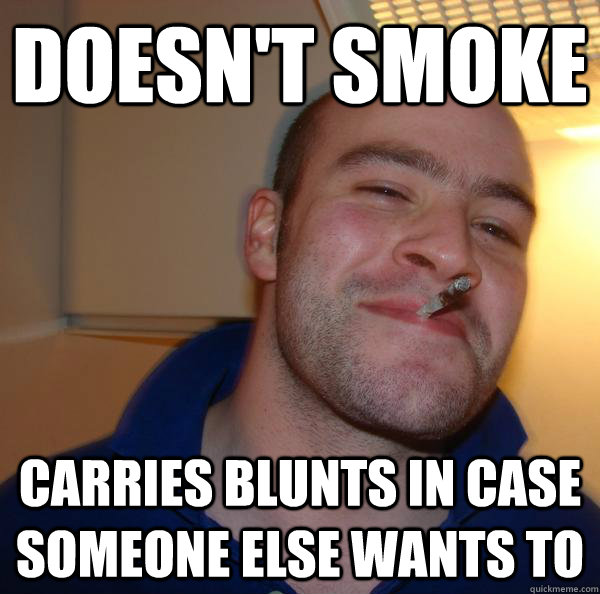 Doesn't smoke Carries blunts in case someone else wants to - Doesn't smoke Carries blunts in case someone else wants to  Misc