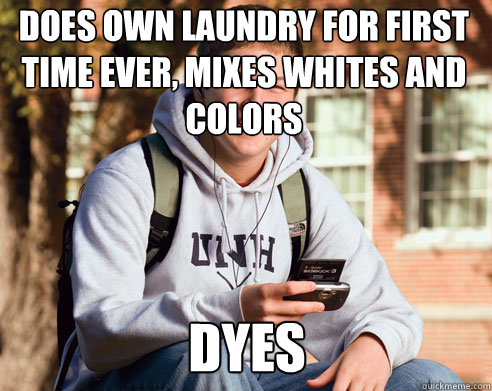 Does own laundry for first time ever, mixes whites and colors DYES - Does own laundry for first time ever, mixes whites and colors DYES  College Freshman