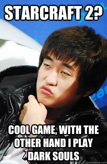 Starcraft 2? Cool game, with the other hand I play Dark Souls