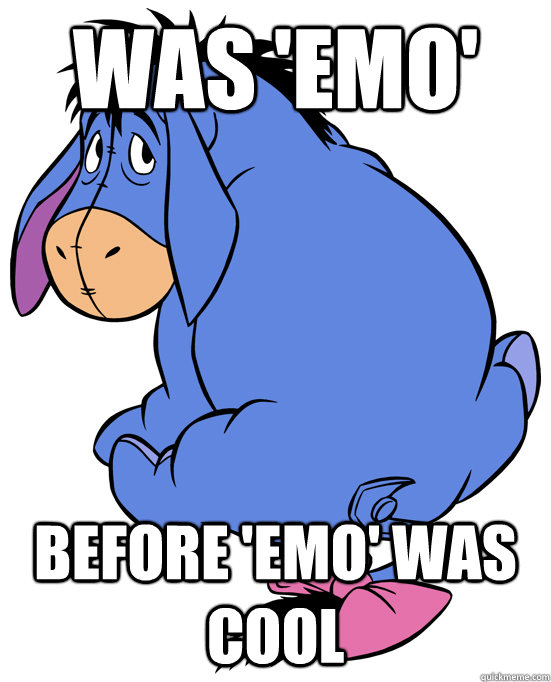 Was 'emo' Before 'emo' was cool - Was 'emo' Before 'emo' was cool  Hipster Eeyore