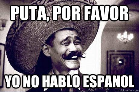 Puta Por Favor Yo No Hablo Espanol