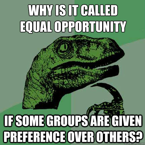 Why is it called  Equal Opportunity If some groups are given preference over others? - Why is it called  Equal Opportunity If some groups are given preference over others?  Philosoraptor