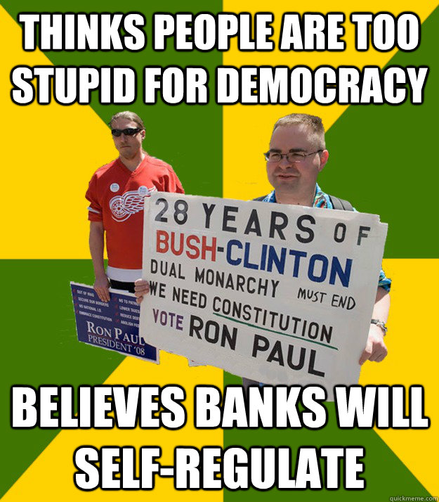 thinks people are too stupid for democracy believes banks will self-regulate