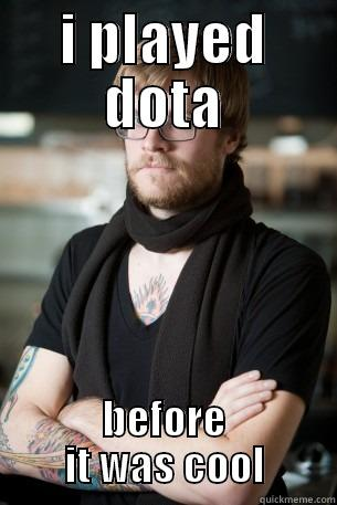 dota 2 lol - I PLAYED DOTA BEFORE IT WAS COOL Hipster Barista