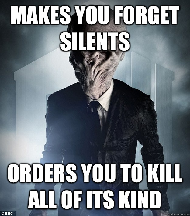 Makes you forget silents Orders you to kill all of its kind