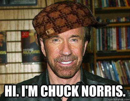 HI. I'm Chuck Norris.