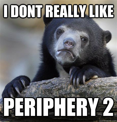 I dont really like  Periphery 2 - I dont really like  Periphery 2  Confession Bear
