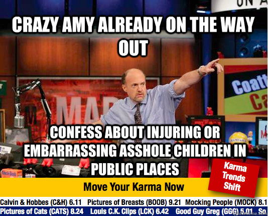 Crazy Amy already on the way out Confess about injuring or embarrassing asshole children in public places - Crazy Amy already on the way out Confess about injuring or embarrassing asshole children in public places  Misc