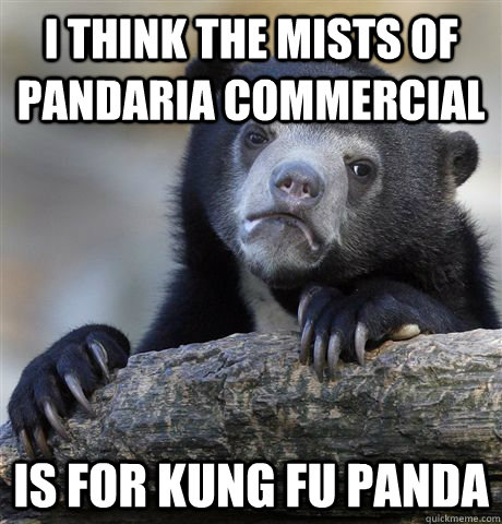I think the mists of pandaria commercial is for kung fu panda - I think the mists of pandaria commercial is for kung fu panda  Confession Bear