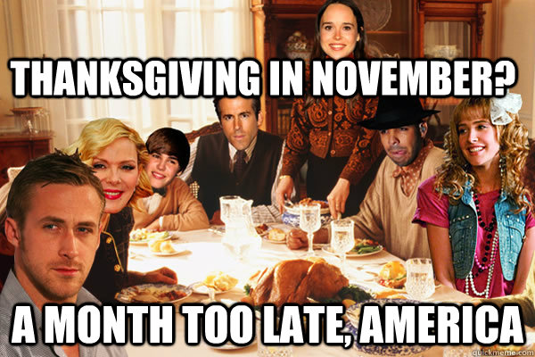 Thanksgiving in November? a month too late, america - Thanksgiving in November? a month too late, america  Misc