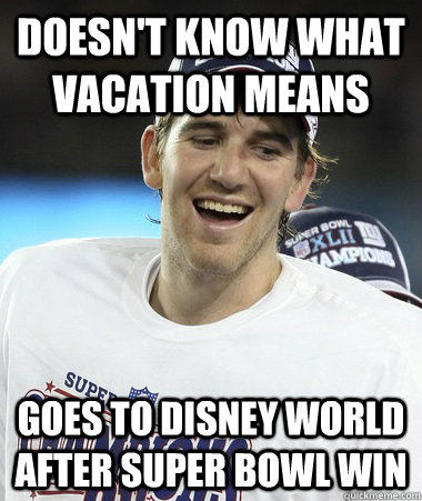 Doesn't Know What Vacation Means Goes To Disney World After Super Bowl Win  Eli Manning You Mad
