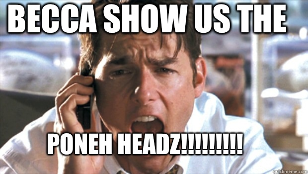 BECCA SHOW US THE PONEH HEADZ!!!!!!!!!