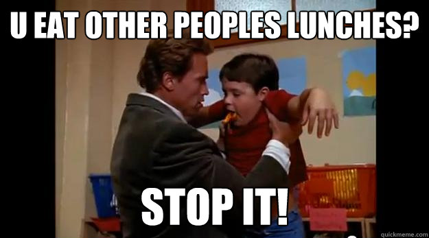 u eat other peoples lunches? STOP IT! - u eat other peoples lunches? STOP IT!  Lunches
