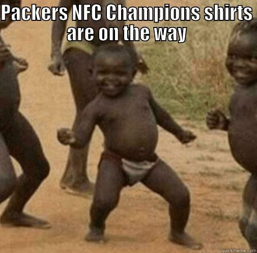 PACKERS NFC CHAMPIONS SHIRTS ARE ON THE WAY  Third World Success