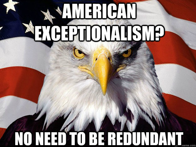 american exceptionalism? no need to be redundant - american exceptionalism? no need to be redundant  Patriotic Eagle