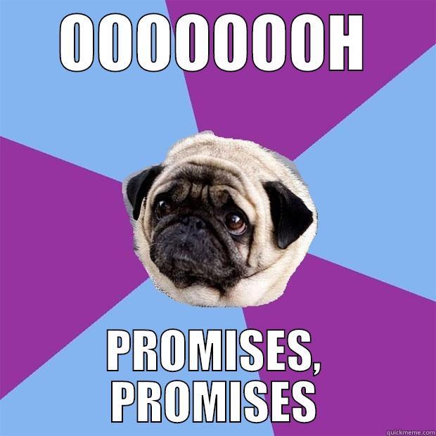 OOOOOOOH PROMISES, PROMISES Lonely Pug