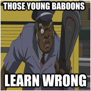 Those young baboons   Learn wrong - Those young baboons   Learn wrong  Uncle Ruckus