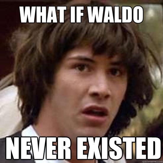 What if Waldo Never existed  - What if Waldo Never existed   conspiracy keanu