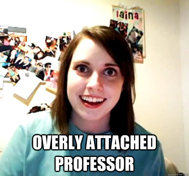 Overly Attached Professor -  Overly Attached Professor  Overly Attached Girlfriend