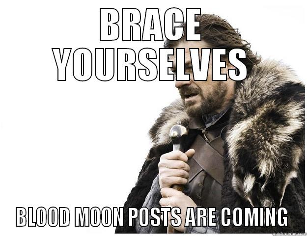 Blood Moon, 4/15/14 - BRACE YOURSELVES BLOOD MOON POSTS ARE COMING Imminent Ned