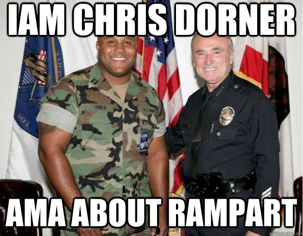 IAM CHRIS DORNER AMA ABOUT RAMPART - IAM CHRIS DORNER AMA ABOUT RAMPART  chris dorner