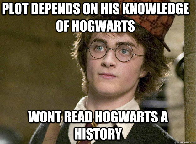 plot depends on his knowledge of hogwarts wont read Hogwarts A History