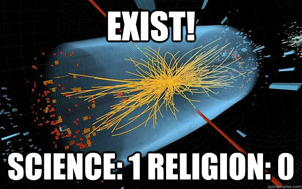 EXIST! Science: 1 Religion: 0