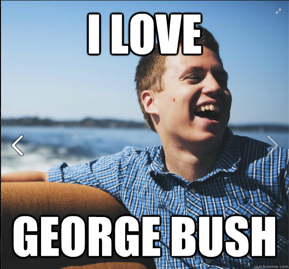 I love  George Bush