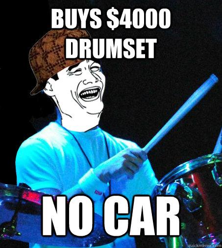 Buys $4000 drumset No car
