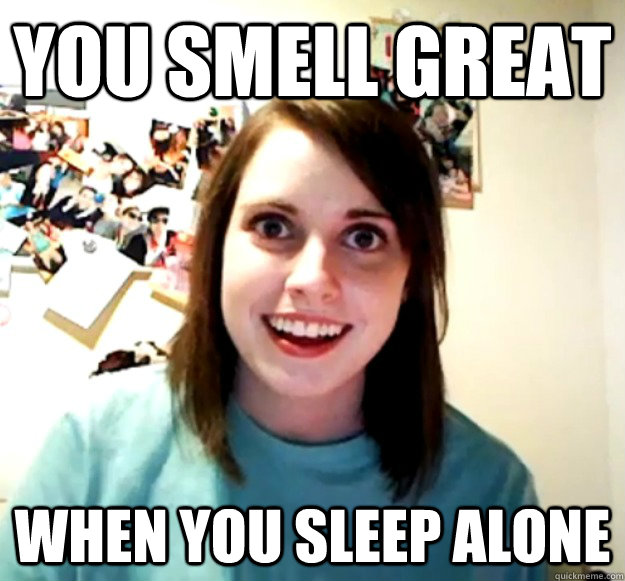 you smell great when you sleep alone - you smell great when you sleep alone  Misc