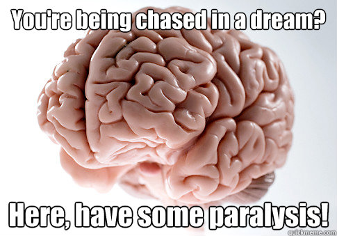 You're being chased in a dream? Here, have some paralysis! - You're being chased in a dream? Here, have some paralysis!  Scumbag Brain