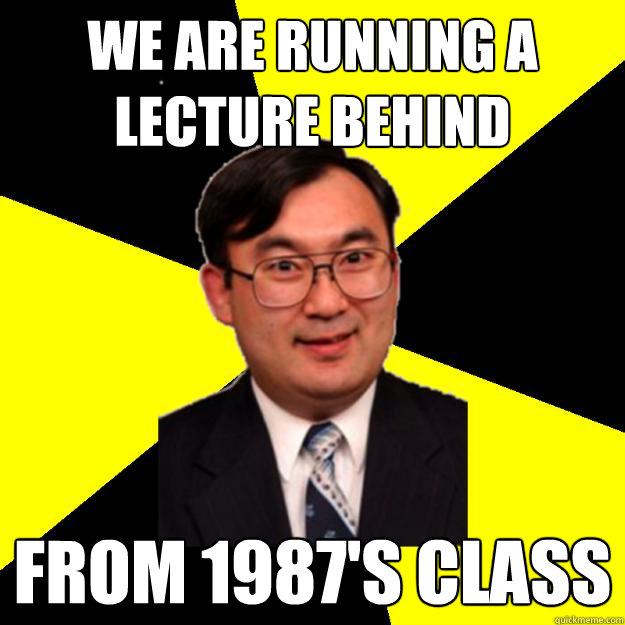 We are running a lecture behind from 1987's class