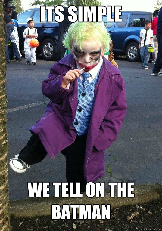 Its simple We tell on the batman  Joker kid