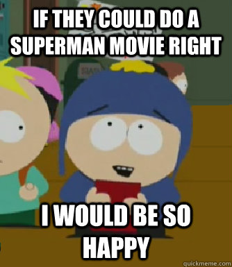 If they could do a Superman movie right I would be so happy - If they could do a Superman movie right I would be so happy  Craig - I would be so happy
