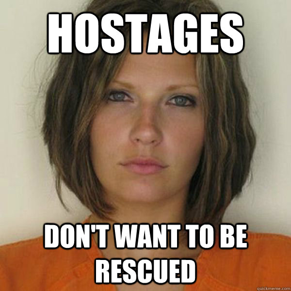 Hostages don't want to be rescued  - Hostages don't want to be rescued   Attractive Convict