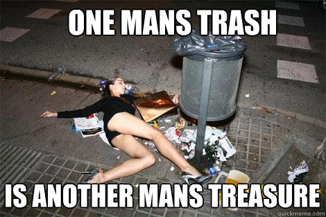 one mans trash is another mans treasure