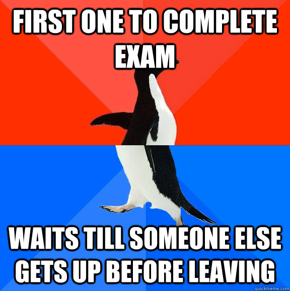first one to complete exam waits till someone else gets up before leaving - first one to complete exam waits till someone else gets up before leaving  Socially Awesome Awkward Penguin