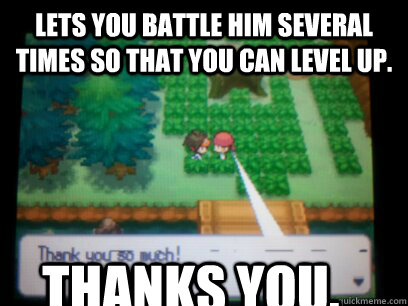 Lets you battle him several times so that you can level up. Thanks you. - Lets you battle him several times so that you can level up. Thanks you.  Good guy Trainer