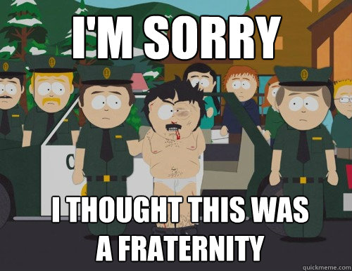 i'm sorry i thought this was a fraternity