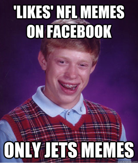 'Likes' NFL Memes on Facebook Only Jets Memes - 'Likes' NFL Memes on Facebook Only Jets Memes  Bad Luck Brian
