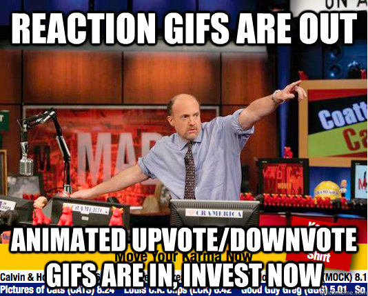 Reaction GIfs are out Animated upvote/downvote gifs are in, invest now  - Reaction GIfs are out Animated upvote/downvote gifs are in, invest now   Mad Karma with Jim Cramer