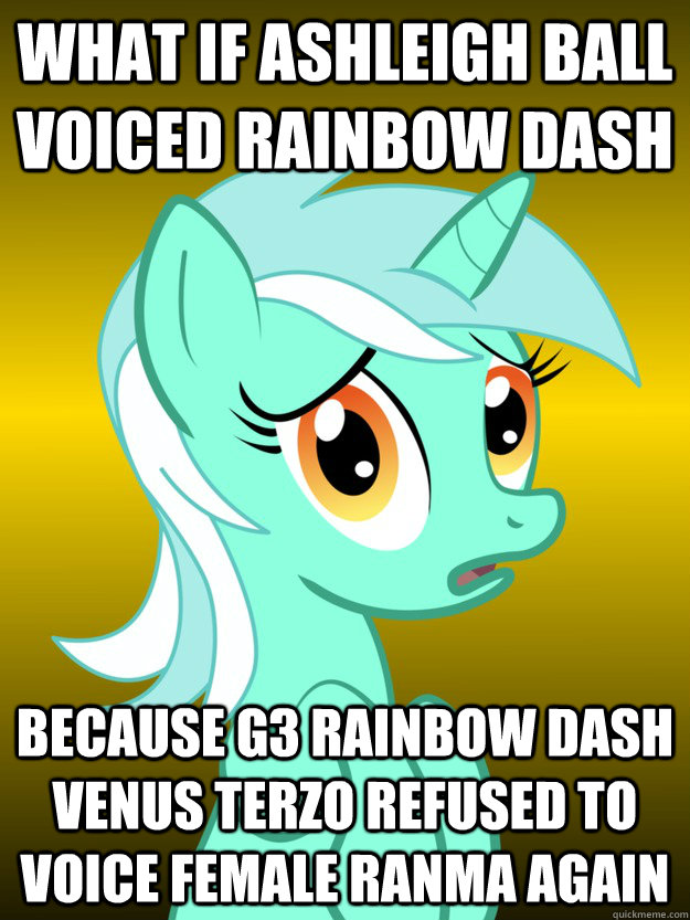 What if ashleigh ball voiced Rainbow Dash Because G3 Rainbow Dash Venus Terzo refused to voice Female Ranma again
