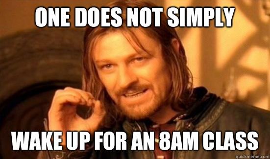 One Does Not Simply Wake up for an 8am class - One Does Not Simply Wake up for an 8am class  Boromir