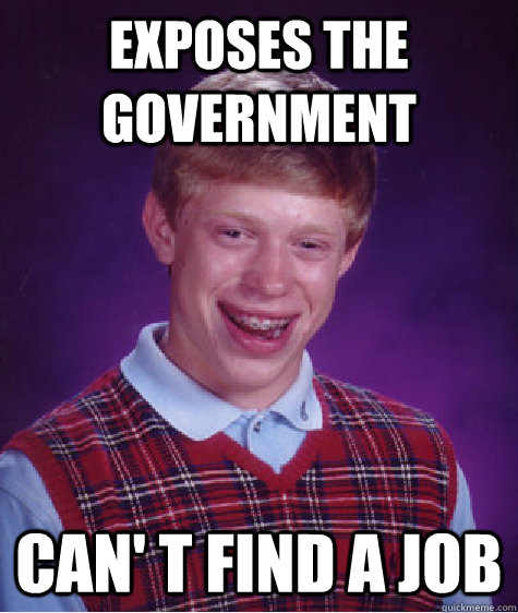 Exposes the government Can' t find a job - Exposes the government Can' t find a job  Bad Luck Brian